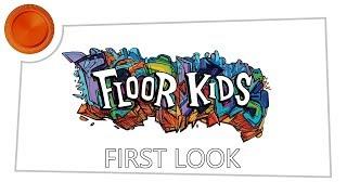Floor Kids - First Look - Xbox One