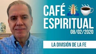 La división de la fe | ☕ Café Espiritual 08/02/20