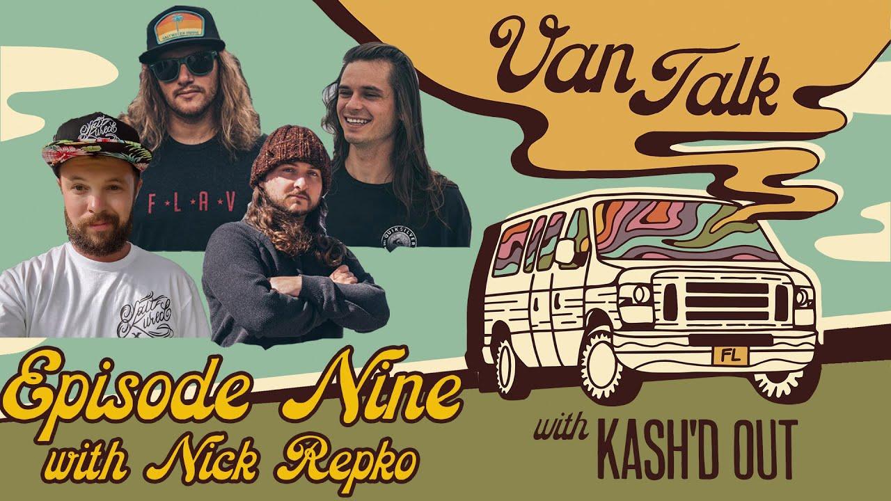 Van Talk with Kash'd Out - Episode #9 (Nick Repko)