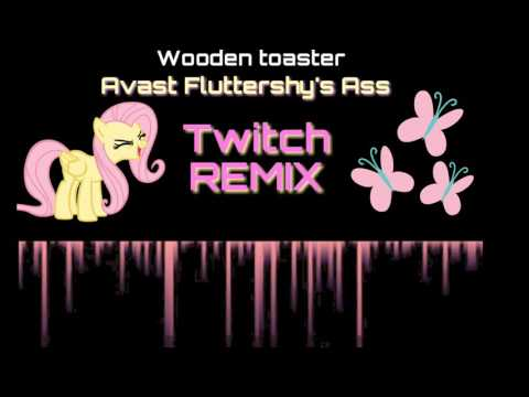 wooden toaster Avast Fluttershy's Ass- TWITCH Remix