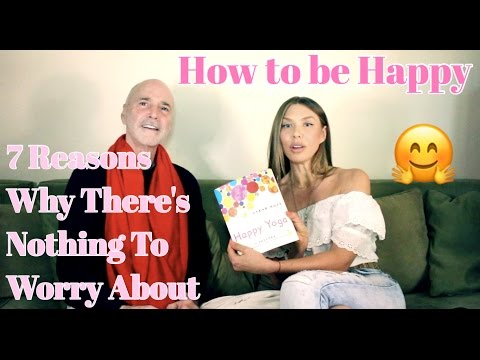 How To Be Happy -7 Reasons Why There's Nothing to Worry About