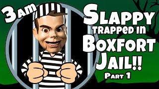 Slappy in Box Fort Jail at 3am!! Can we get rid of Slappy?!?!?!