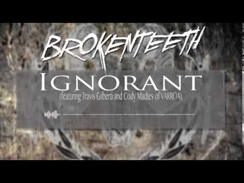 BROKENTEETH - IGNORANT (ft. Travis Gilberti and Cody Madtes)