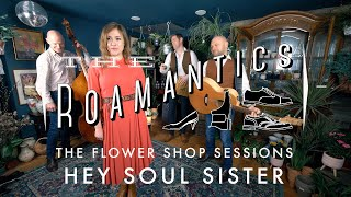 The Roamantics - The Flower Shop Sessions - Hey, Soul Sister