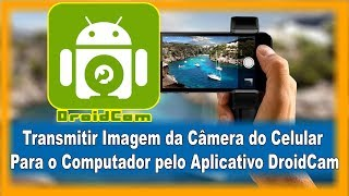 Câmera do Celular Para o Computador pelo Aplicativo DroidCam