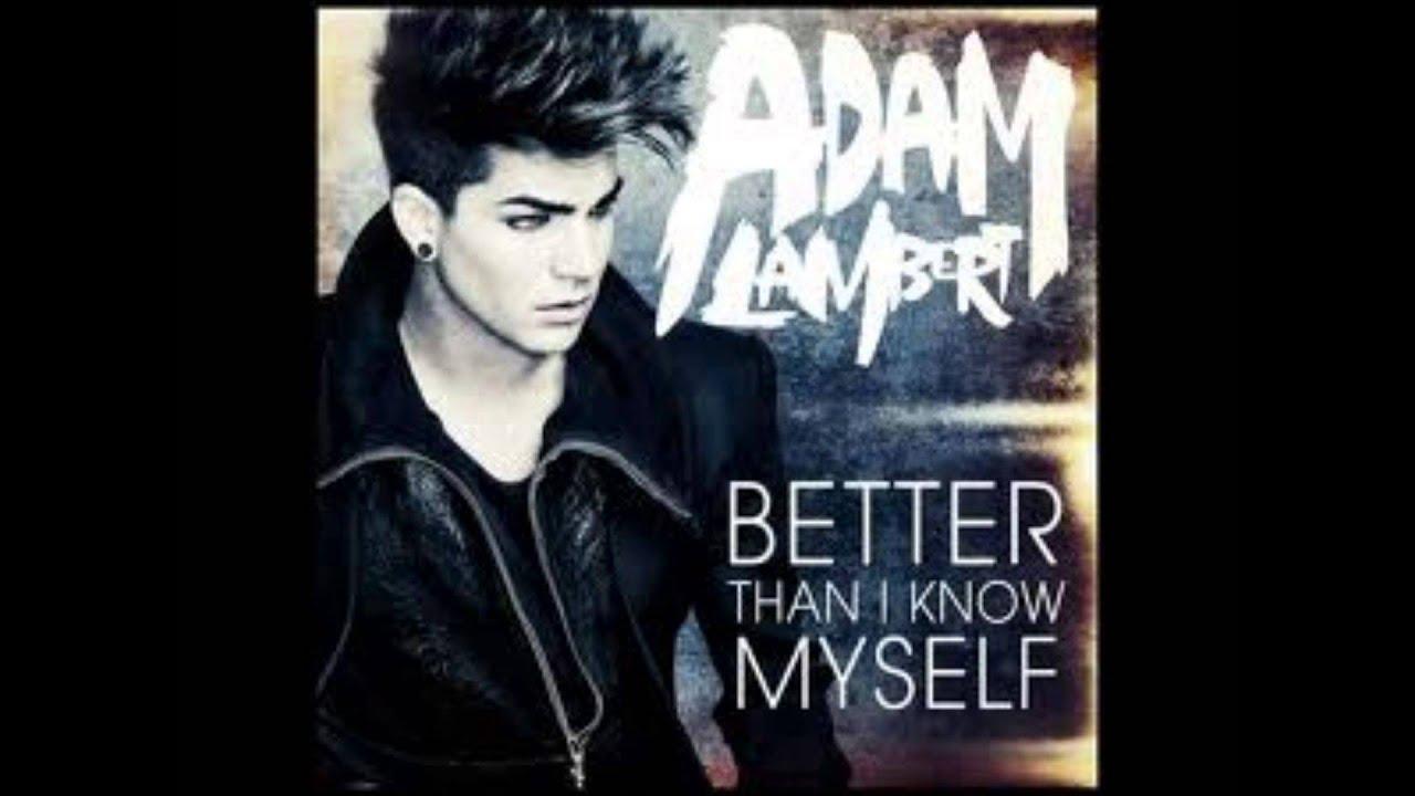 Download video adam lambert better than i know myself.
