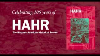 Celebrating 100 Years of the Hispanic American Historical Review thumbnail