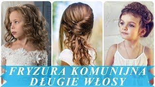 Piękny Fryzury Komunijne Dla Dziewczynki Długie Włosy Youtube