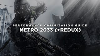 Metro 2033 (+Redux) - How To Fix Lag/Get More FPS and Improve Performance