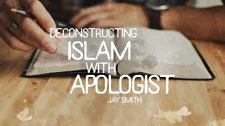 Deconstructing Islam with Apologist Jay Smith   Part 1