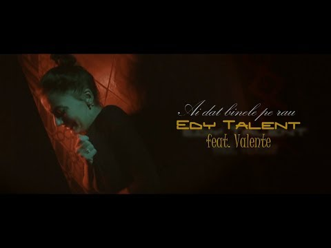 Edy Talent feat. Valente - Ai dat binele pe rau ( versiune fara colaj )