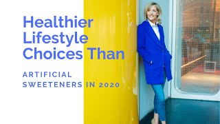 Healthier lifestyle choices than artificial sweeteners in 2020