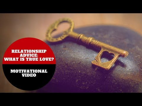 Relationship Advice: What Is True Love? - True Love Quotes Meaning - Motivational Video
