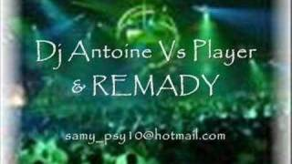 Dj Antoine vs PLayer & REMADY