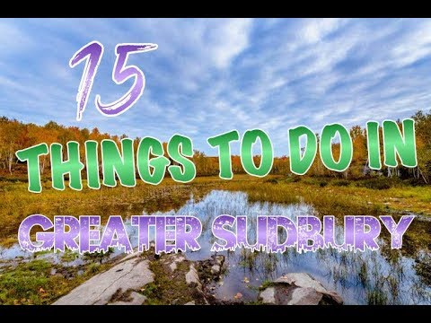Top 15 Things To Do In Greater Sudbury, Ontario, Canada
