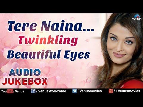Tere Naina - Beautiful Eyes || Bollywood Most Romantic Songs || Audio Jukebox