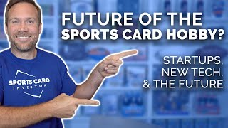 How To DISRUPT The Sports Card Hobby - Startups, New Tech \u0026 The Future