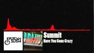 [Dubstep] Summit - Have You Gone Crazy