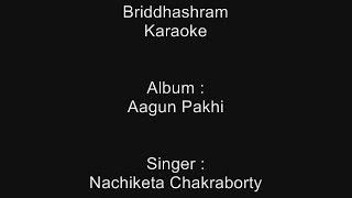 Briddhashram - Karaoke - Nachiketa Chakraborty - Aagun Pakhi