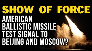 SHOW OF FORCE: AMERICAN BALLISTIC MISSILE TEST SIGNAL TO BEIJING AND MOSCOW?