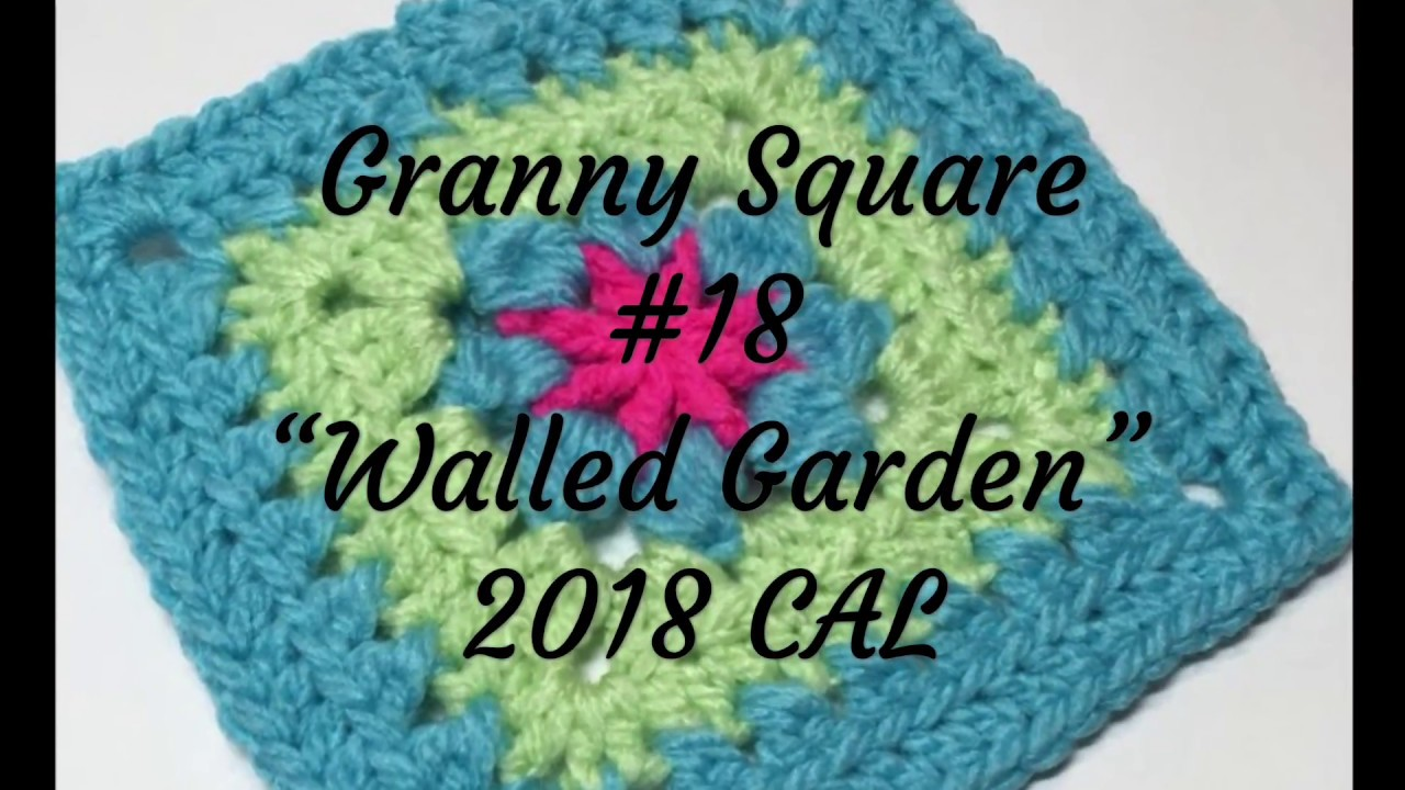 18 Walled Garden 2018 Granny Square Cal Youtube