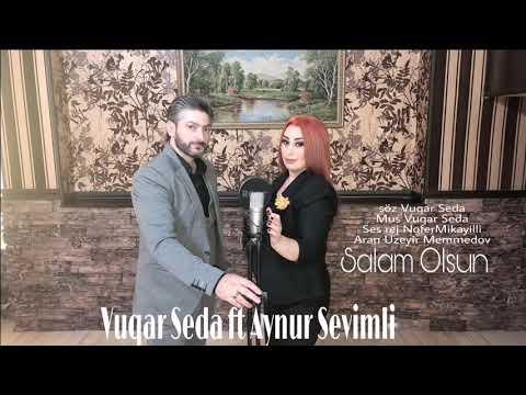 Vuqar Seda ft Aynur Sevimli - Salam olsun