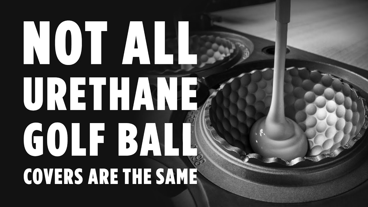 NOT ALL URETHANE GOLF BALL COVERS ARE THE SAME