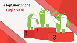 Migliori Smartphone Android (Luglio 2018) #TopSmartphone TuttoAndroid