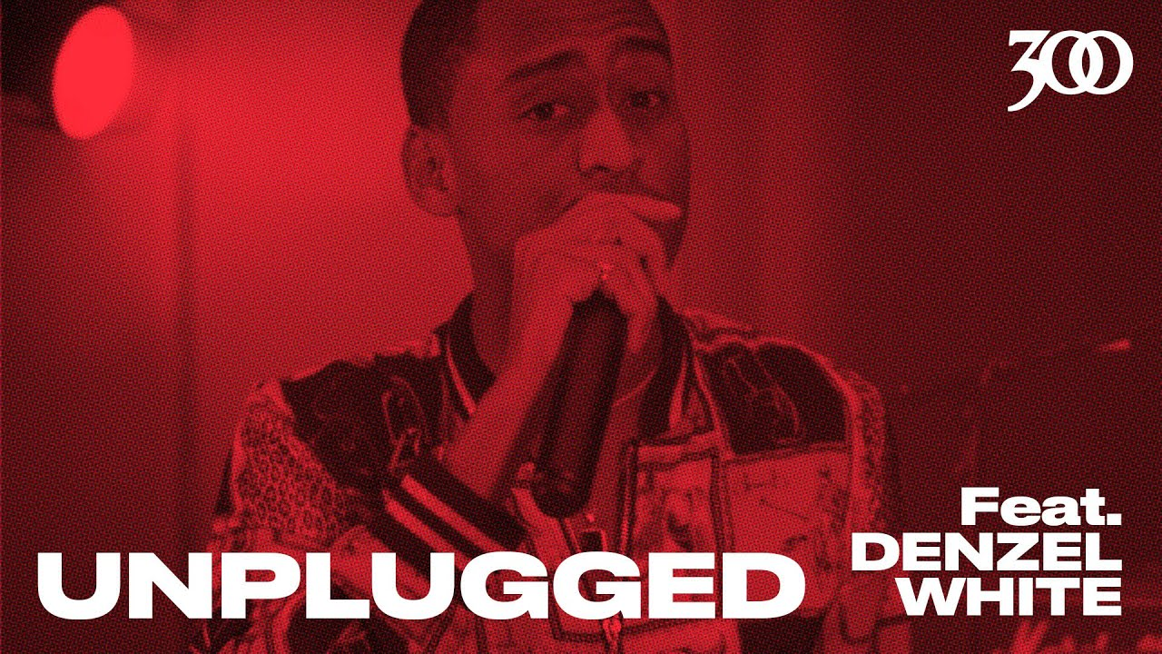 300 UNPLUGGED Presents Denzel White [Season 3]