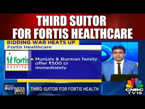 Third Suitor for Fortis Healthcare | Munjal & Burman Family Make a Joint Bid | CNBC TV18