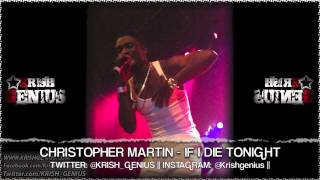 Christopher Martin - If I Die Tonight [Goosebumps Riddim] June 2013