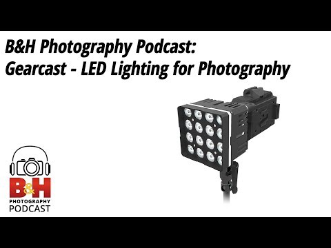 B&H Photography Podcast: LED Lighting for Photography
