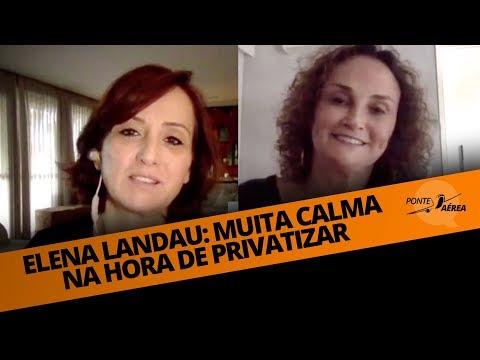 ELENA LANDAU: MUITA CALMA NA HORA DE PRIVATIZAR