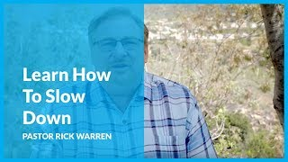 Learn How To SĮow Down with Pastor Rick Warren