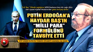 Putin'in Türkiye Ziyareti (Haydar Baş)