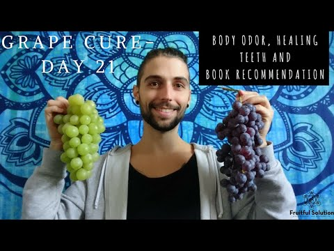GRAPE CURE DAY 21, Body Odor, Healing Teeth and Book Recommendation