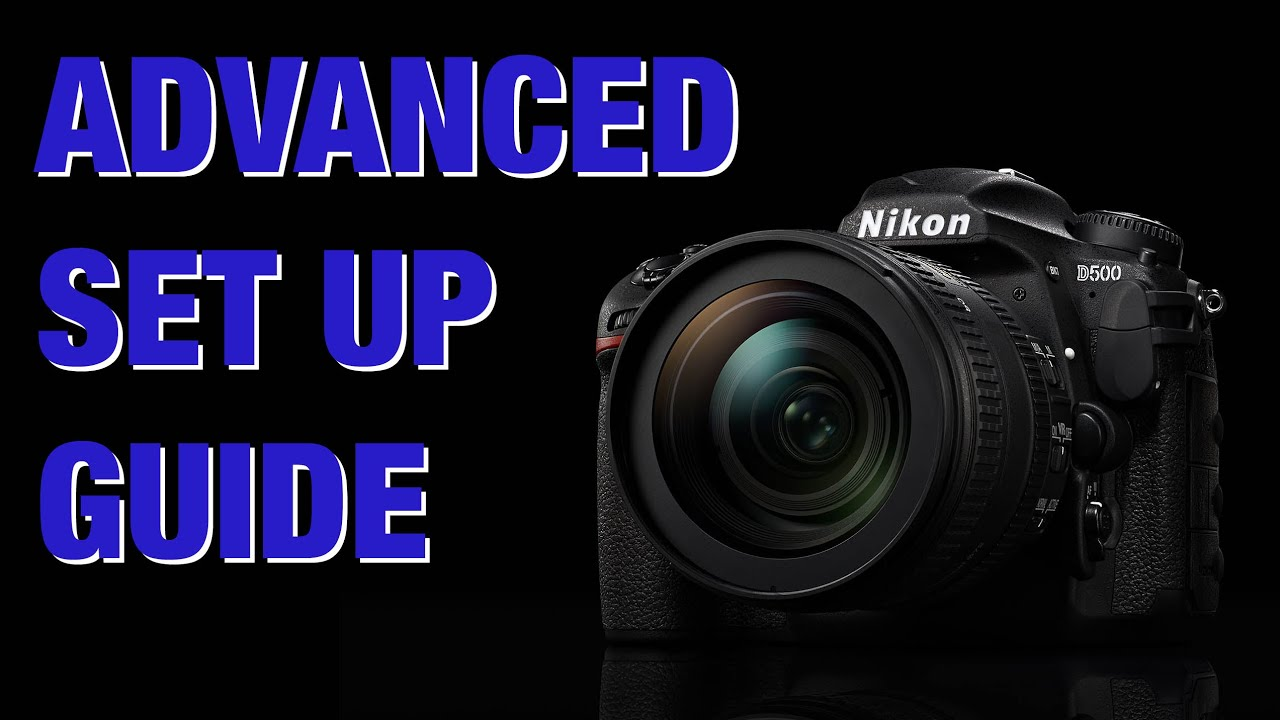 nikon d500 advanced set up guide youtube