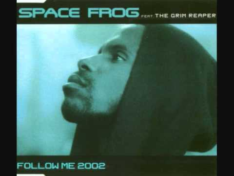 Space Frog Feat The Grim Reaper - Follow Me 2002 (Vocal Version)