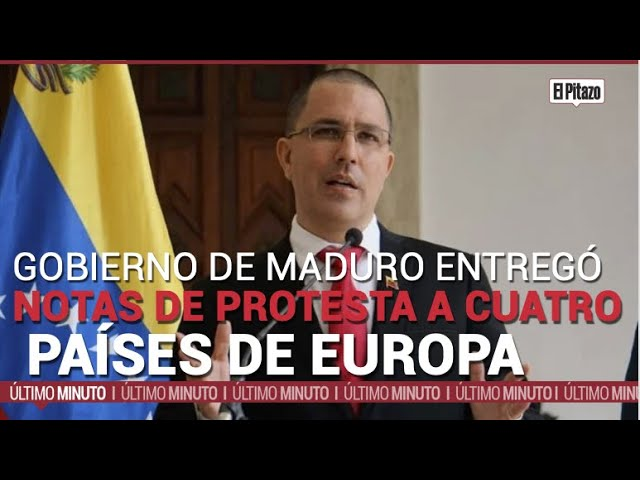 Gobierno de Maduro entregó notas de protesta a cuatro países de Europa