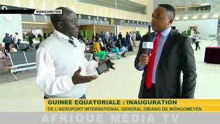AFRIQUE MEDIA: INAUGURATION  AEROPORT INTERNATIONAL GENERAL OBIANG DE MONGOMEYEN