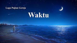 Lagu Rohani Kristen Terbaru 2019 - Waktu - Terima Kasih Tuhan Atas Keselamatan-Nya