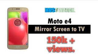 How to do screen mirroring in moto e4 plus