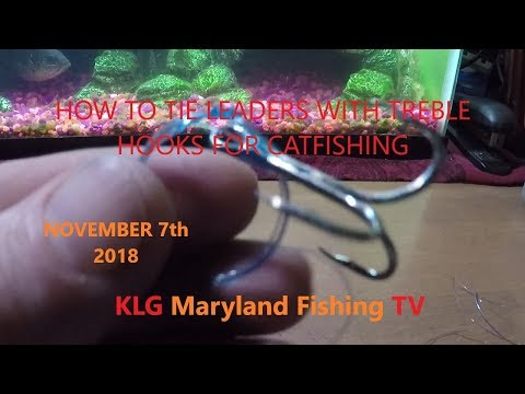 HOW TO TIE LEADERS WITH TREBLE HOOKS FOR CATFISHING NOVEMBER 7TH 2018