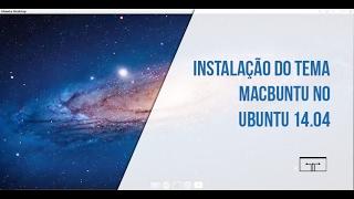 INSTALAÇÃO DO TEMA MACBUNTU NO UBUNTU 14.04