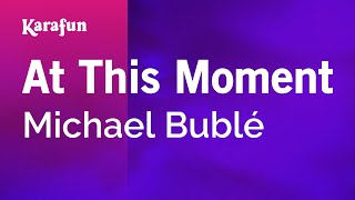 Karaoke At This Moment - Michael Bublé *