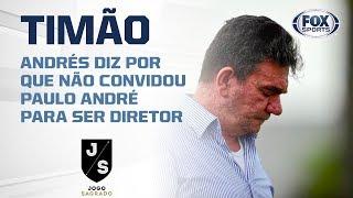 ANDRÉS SANCHEZ DIZ POR QUE NÃO CONVIDOU PAULO ANDRÉ PARA SER DIRETOR NO CORINTHIANS!