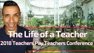 The Life of a Teacher | Teachers Pay Teachers Conference (2018 Summer Series)