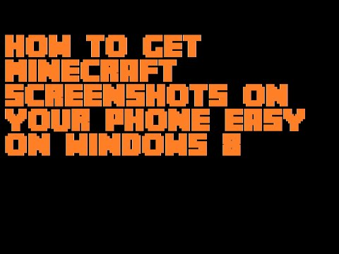 How To Easily Get Minecraft Screenshots On Your Phone 2015 Windows 8