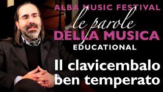 Le parole della musica - Educational - Il clavicembalo ben temperato