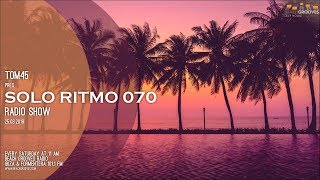 TOM45 pres. SOLO RITMO Radio Show 070 / Beach Grooves Radio